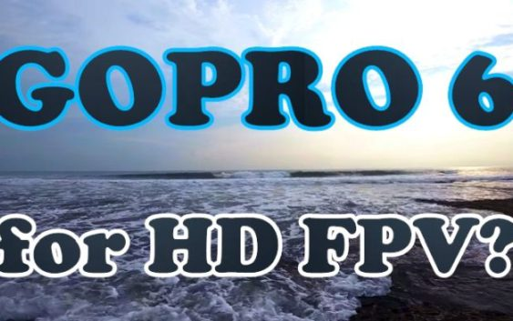 Gopro 6 For HD FPV Drone? Bali 2018 Beach Flight